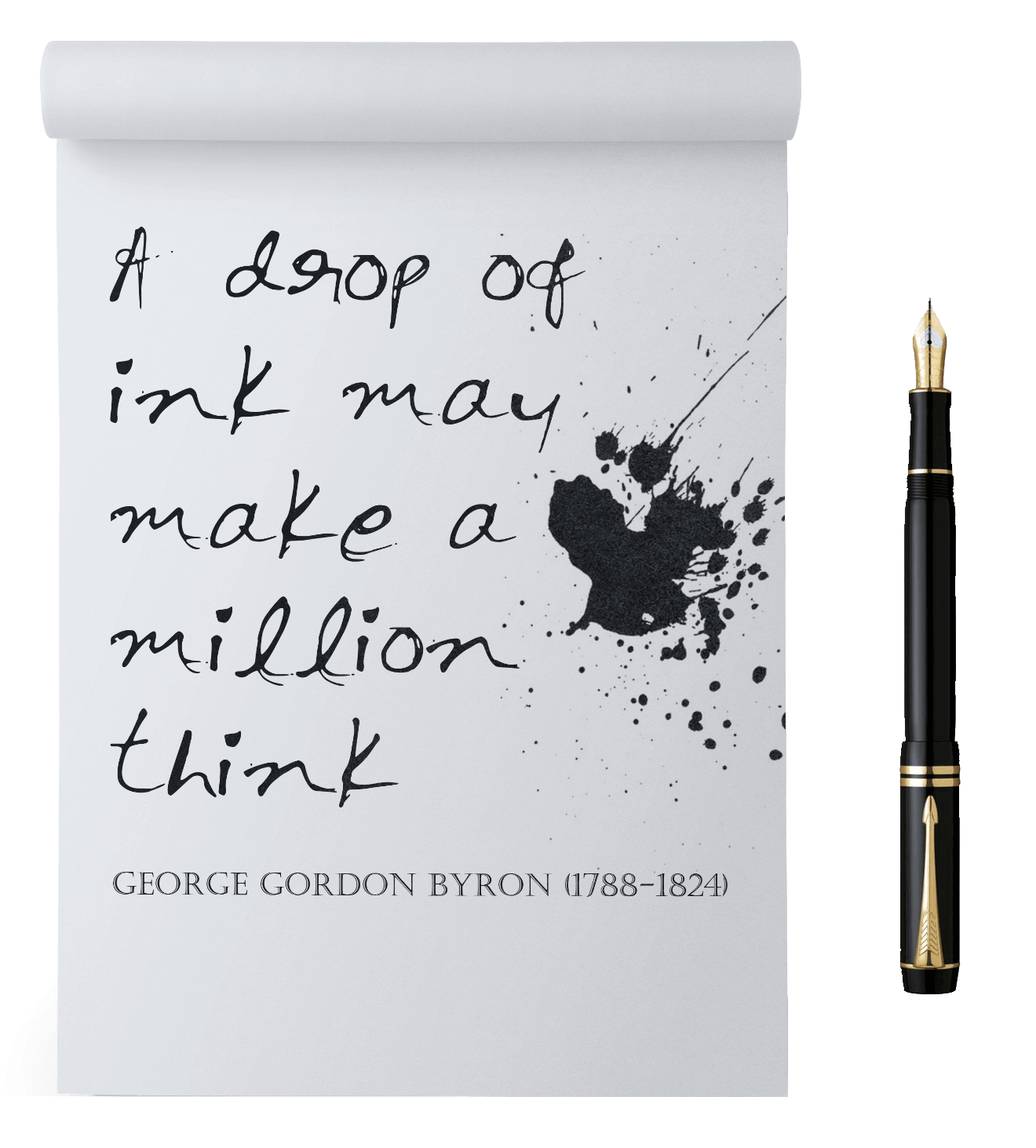 A drop of ink may make a million think. A quote by George Gordon Byron (1788 to 1824)